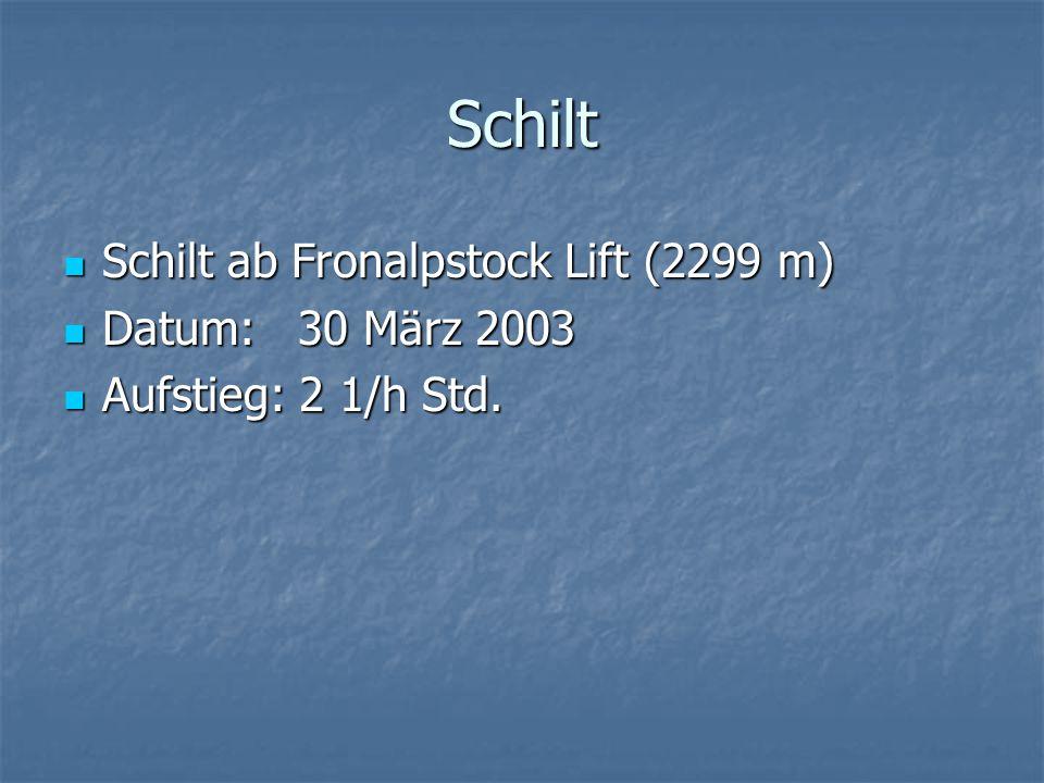 Schilt Schilt ab Fronalpstock Lift (2299 m) Schilt ab Fronalpstock Lift (2299 m) Datum: 30 März 2003 Datum: 30 März 2003 Aufstieg: 2 1/h Std.