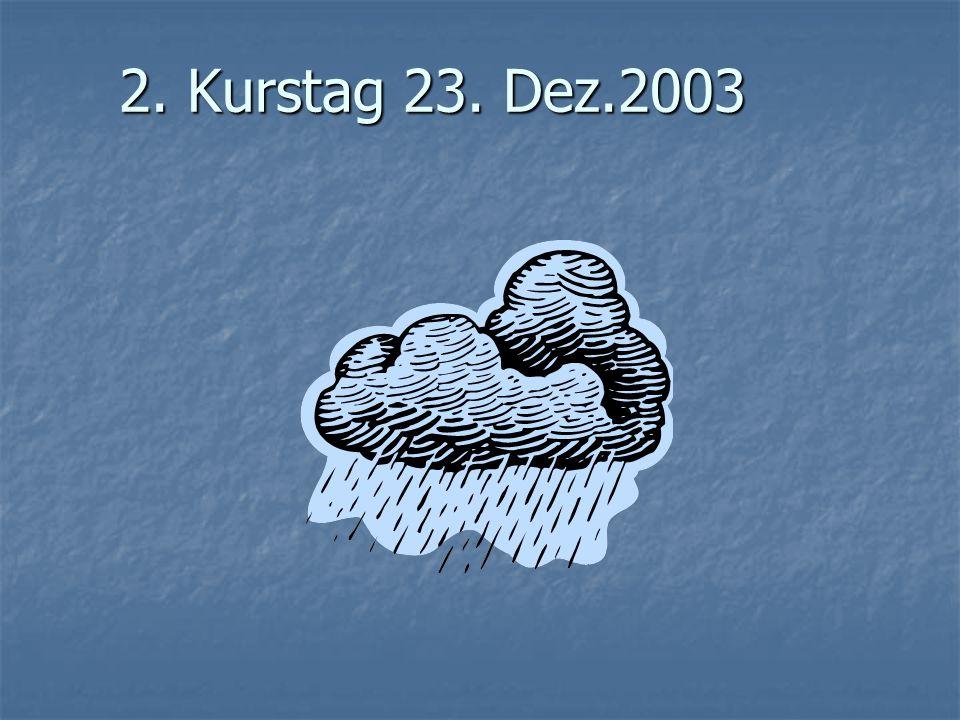 2. Kurstag 23. Dez.2003