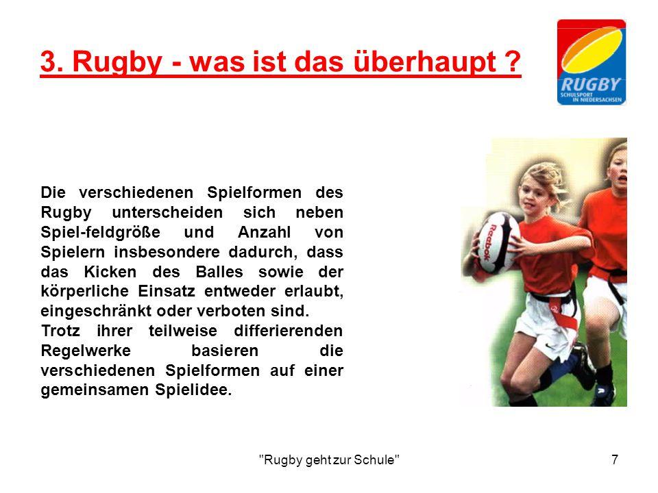 Rugby geht zur Schule 8 3.1 Die Spielidee Zwei Mannschaften versuchen, einen (ovalen) Ball durch Tragen und Zuspielen in das jeweils gegnerische Malfeld (Bereich am Kopfende des Spielfeldes) zu bringen und dort abzulegen bzw.
