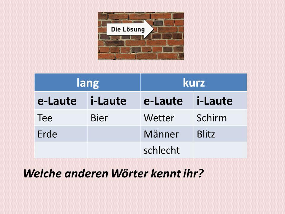w Welche anderen Wörter kennt ihr? langkurz e-Lautei-Lautee-Lautei-Laute TeeBierWetterSchirm ErdeMännerBlitz schlecht