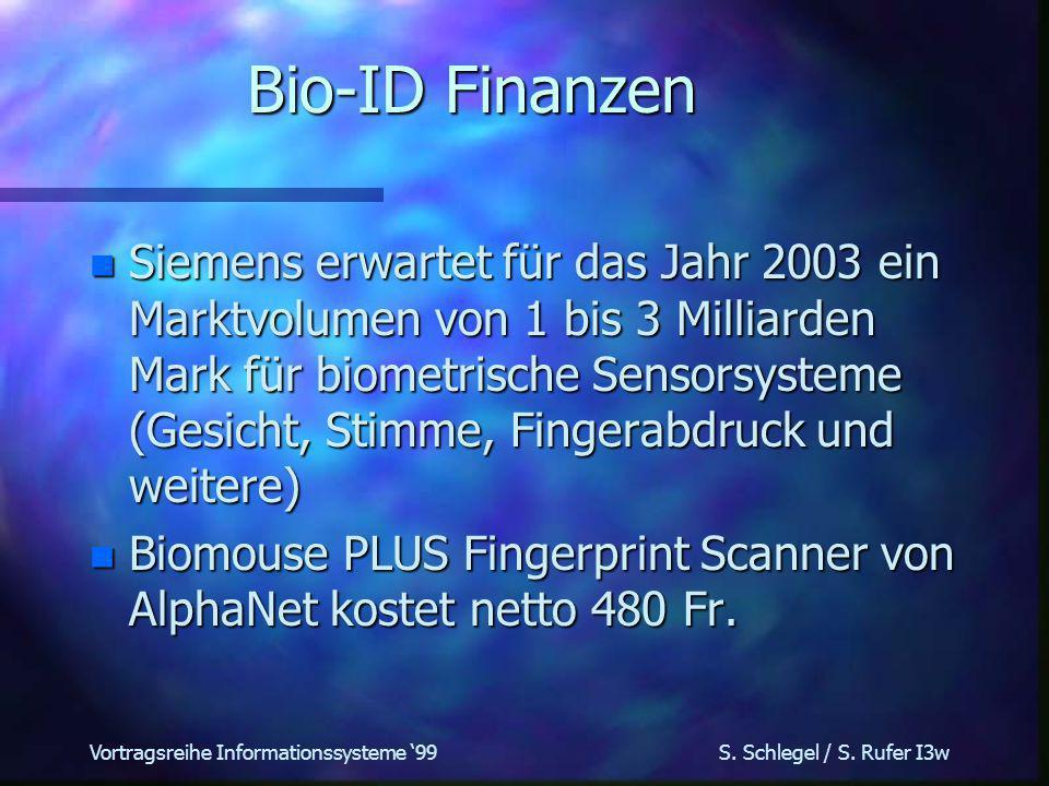 Vortragsreihe Informationssysteme 99 S. Schlegel / S. Rufer I3w Bio-ID Demo