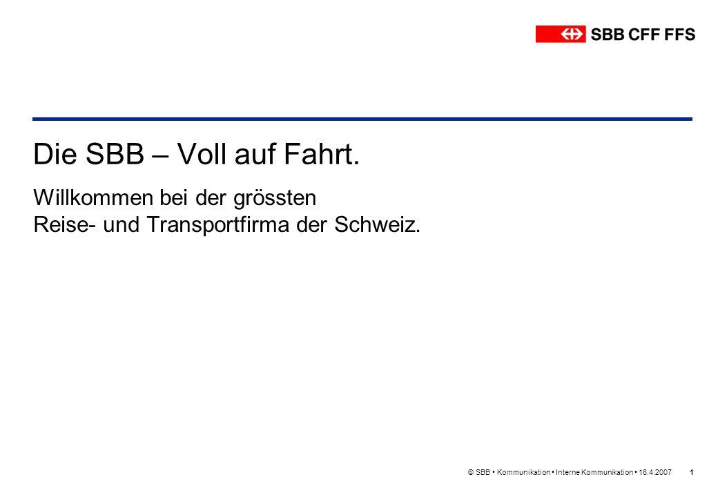 © SBB Kommunikation Interne Kommunikation 16.4.20071 Die SBB – Voll auf Fahrt. Willkommen bei der grössten Reise- und Transportfirma der Schweiz.