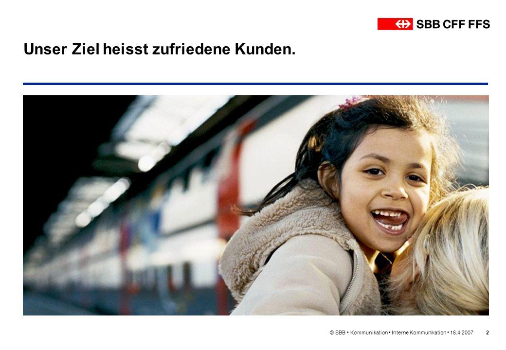 © SBB Kommunikation Interne Kommunikation 16.4.20072 Unser Ziel heisst zufriedene Kunden.