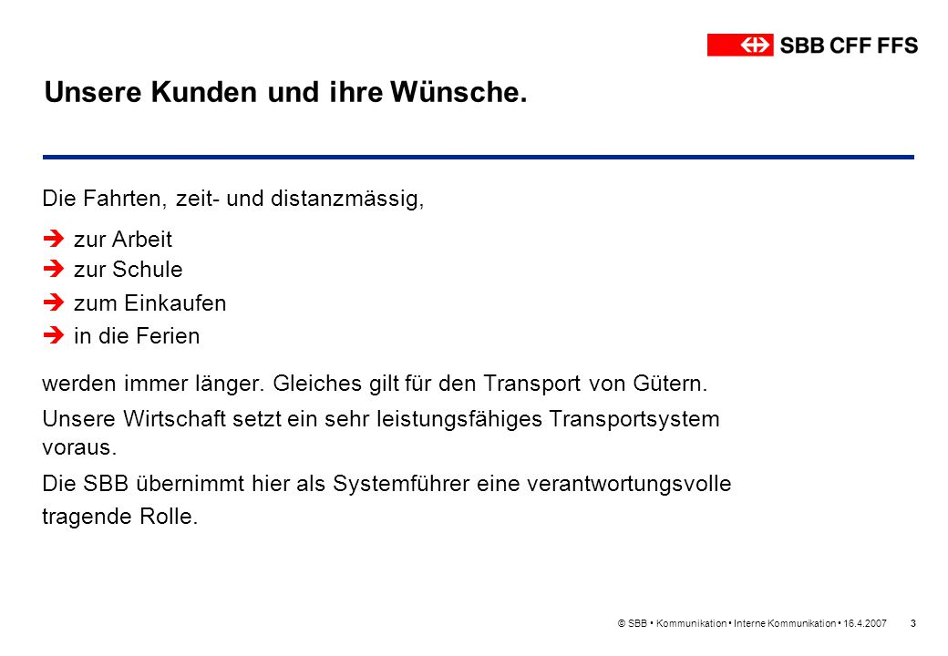 © SBB Kommunikation Interne Kommunikation 16.4.20074 Unser Unternehmen auf einen Blick.