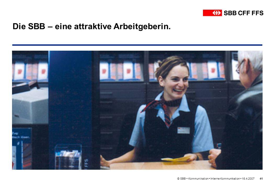 © SBB Kommunikation Interne Kommunikation 16.4.200741 Die SBB – eine attraktive Arbeitgeberin.