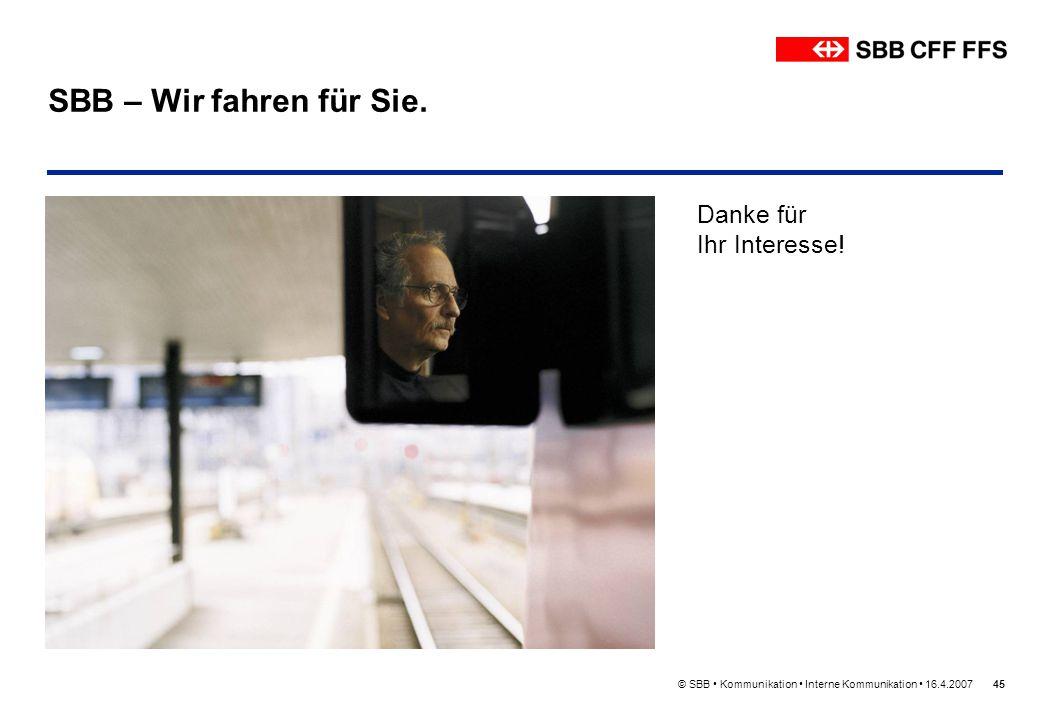 © SBB Kommunikation Interne Kommunikation 16.4.200745 SBB – Wir fahren für Sie. Danke für Ihr Interesse!
