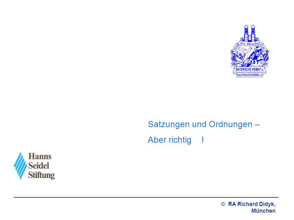 © RA Richard Didyk, München Agenda Vorüberlegungen zu einer Satzung/Ordnung Gesetzliche Gestaltungsfreiräume Gesetzliche Mindestanforderungen Satzungs-Schnell-Check Checkliste für Satzungsänderungen Muster-Satzung Muster-Jugendordnung