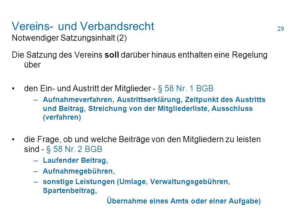 Vereins- und Verbandsrecht Notwendiger Satzungsinhalt (2) Die Satzung des Vereins soll darüber hinaus enthalten eine Regelung über den Ein- und Austri