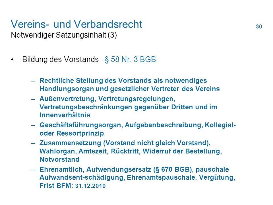 Vereins- und Verbandsrecht Notwendiger Satzungsinhalt (3) Bildung des Vorstands - § 58 Nr. 3 BGB –Rechtliche Stellung des Vorstands als notwendiges Ha