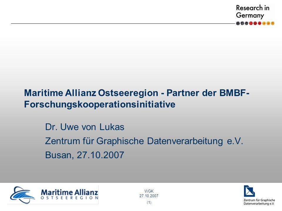 WGK 27.10.2007 (1) Maritime Allianz Ostseeregion - Partner der BMBF- Forschungskooperationsinitiative Dr. Uwe von Lukas Zentrum für Graphische Datenve