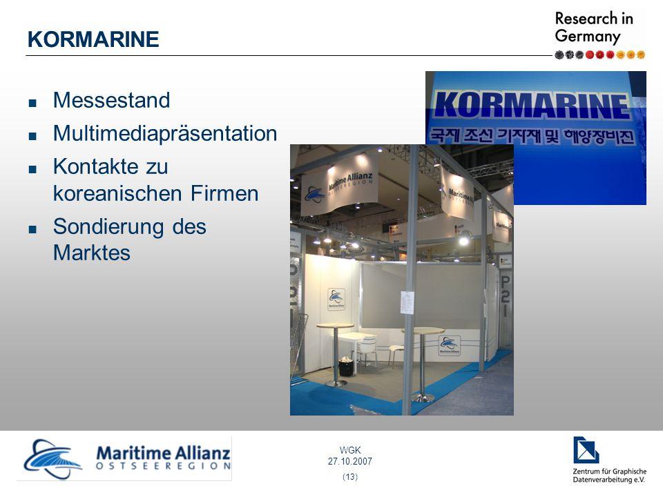WGK 27.10.2007 (13) KORMARINE Messestand Multimediapräsentation Kontakte zu koreanischen Firmen Sondierung des Marktes