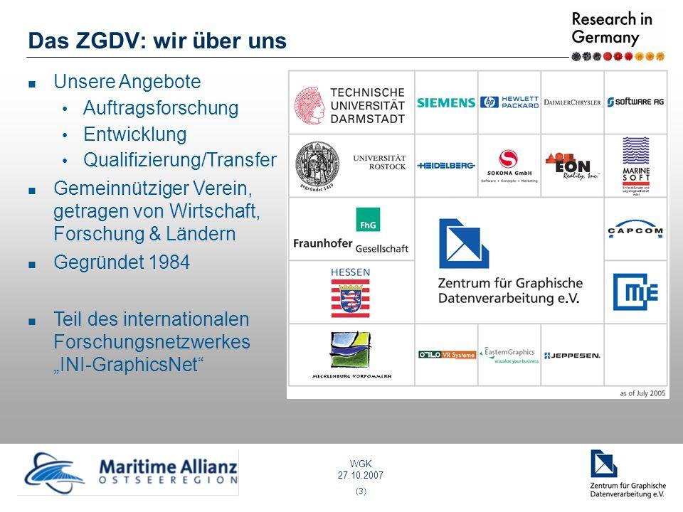 WGK 27.10.2007 (3) Das ZGDV: wir über uns Unsere Angebote Auftragsforschung Entwicklung Qualifizierung/Transfer Gemeinnütziger Verein, getragen von Wi
