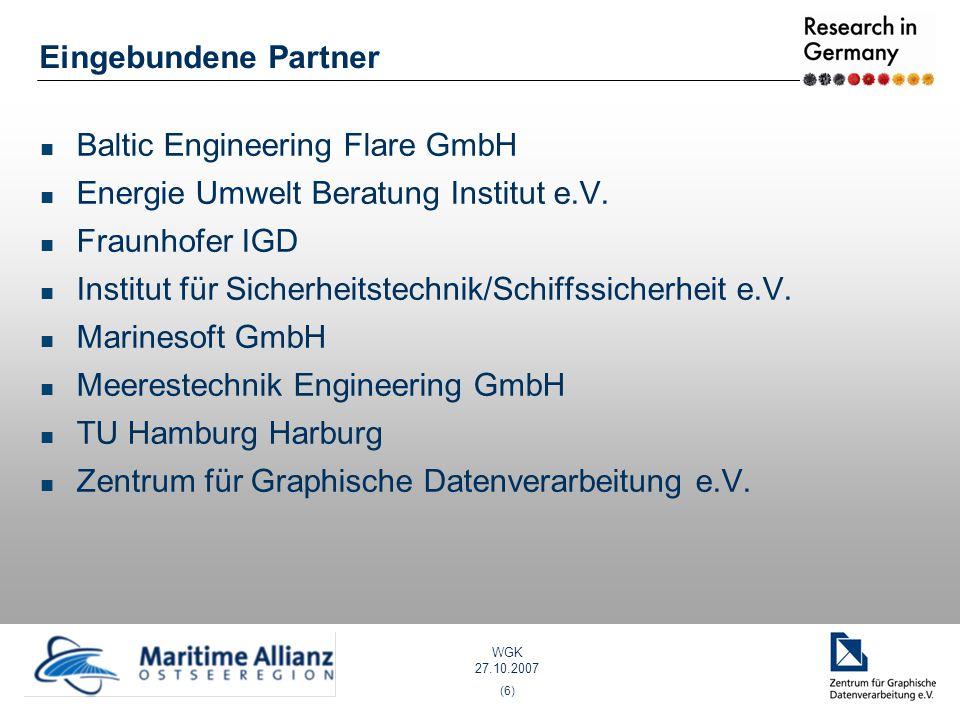 WGK 27.10.2007 (6) Eingebundene Partner Baltic Engineering Flare GmbH Energie Umwelt Beratung Institut e.V. Fraunhofer IGD Institut für Sicherheitstec