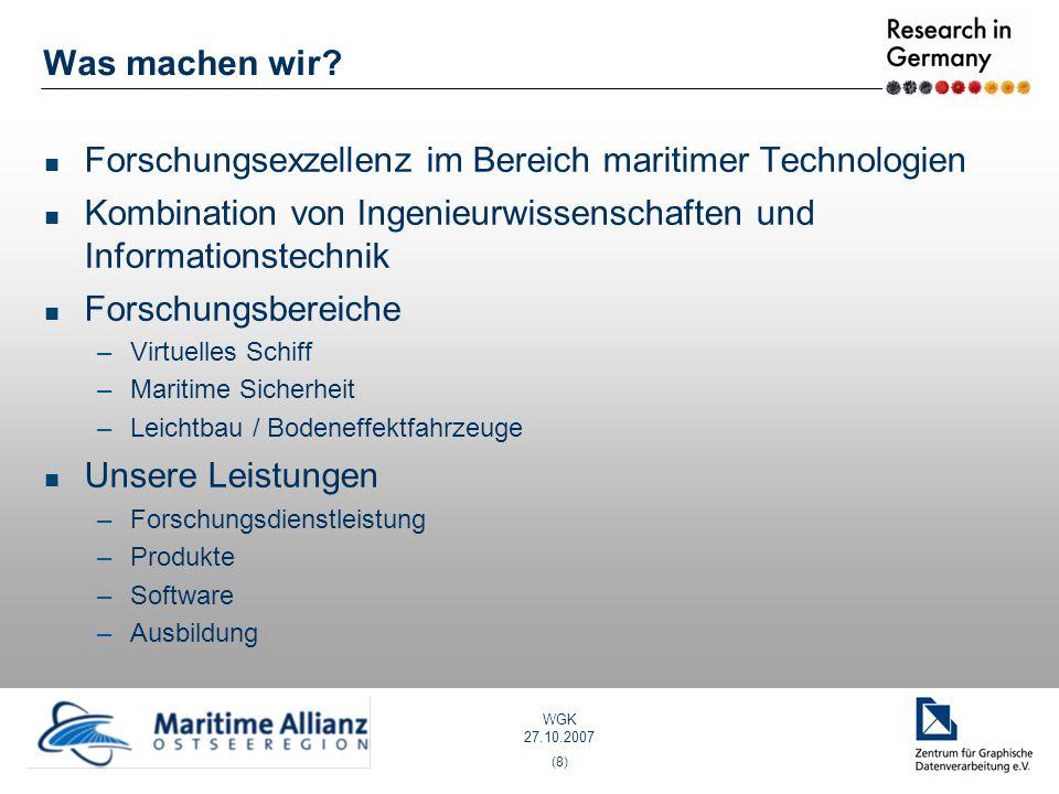 WGK 27.10.2007 (8) Was machen wir? Forschungsexzellenz im Bereich maritimer Technologien Kombination von Ingenieurwissenschaften und Informationstechn