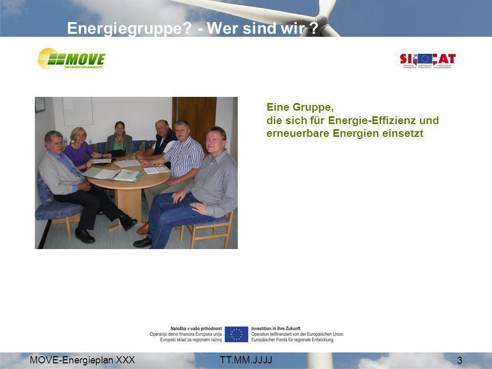 MOVE-Energieplan XXXTT.MM.JJJJ 3 Eine Gruppe, die sich für Energie-Effizienz und erneuerbare Energien einsetzt Energiegruppe? - Wer sind wir ?