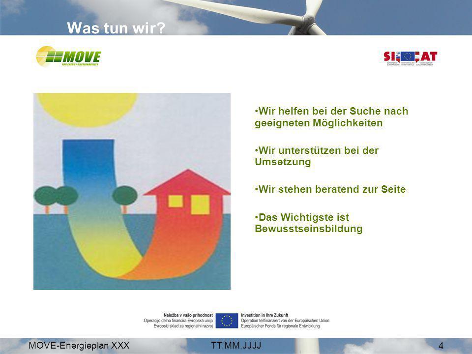 MOVE-Energieplan XXXTT.MM.JJJJ 4 Wir helfen bei der Suche nach geeigneten Möglichkeiten Wir unterstützen bei der Umsetzung Wir stehen beratend zur Sei