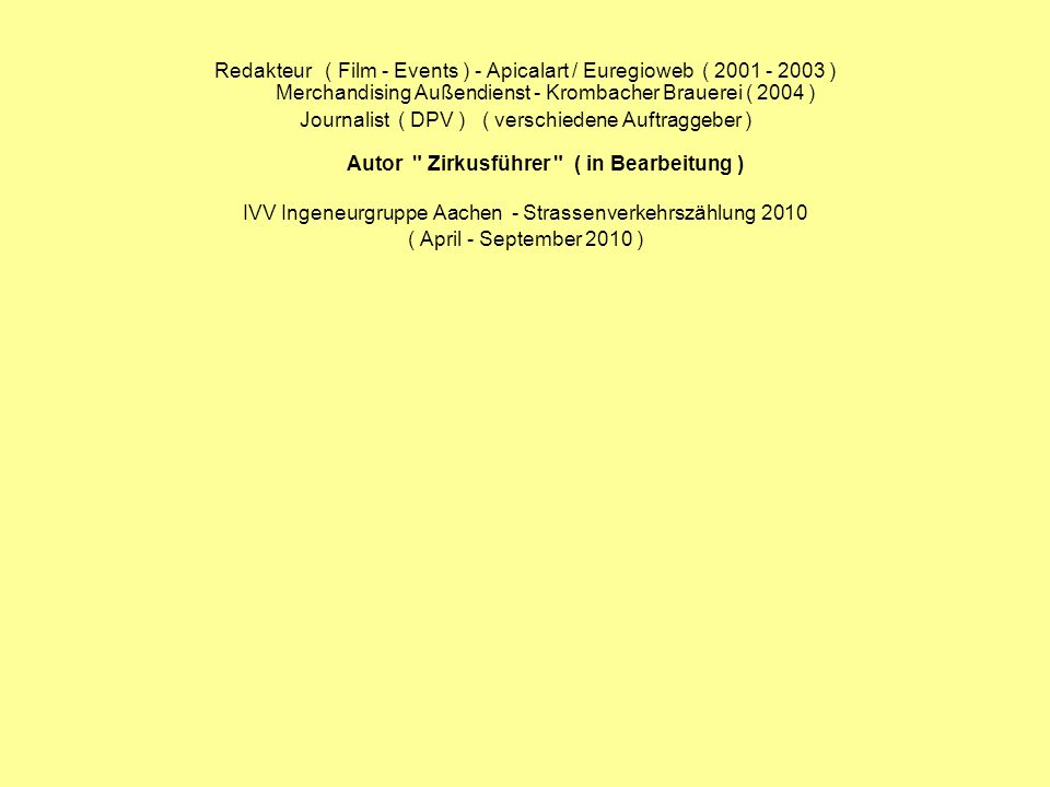 Redakteur ( Film - Events ) - Apicalart / Euregioweb ( 2001 - 2003 ) Merchandising Außendienst - Krombacher Brauerei ( 2004 ) Journalist ( DPV ) ( ver