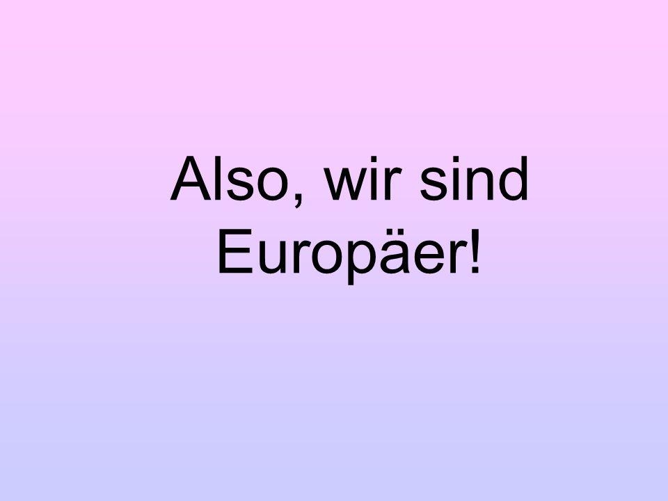 Also, wir sind Europäer!