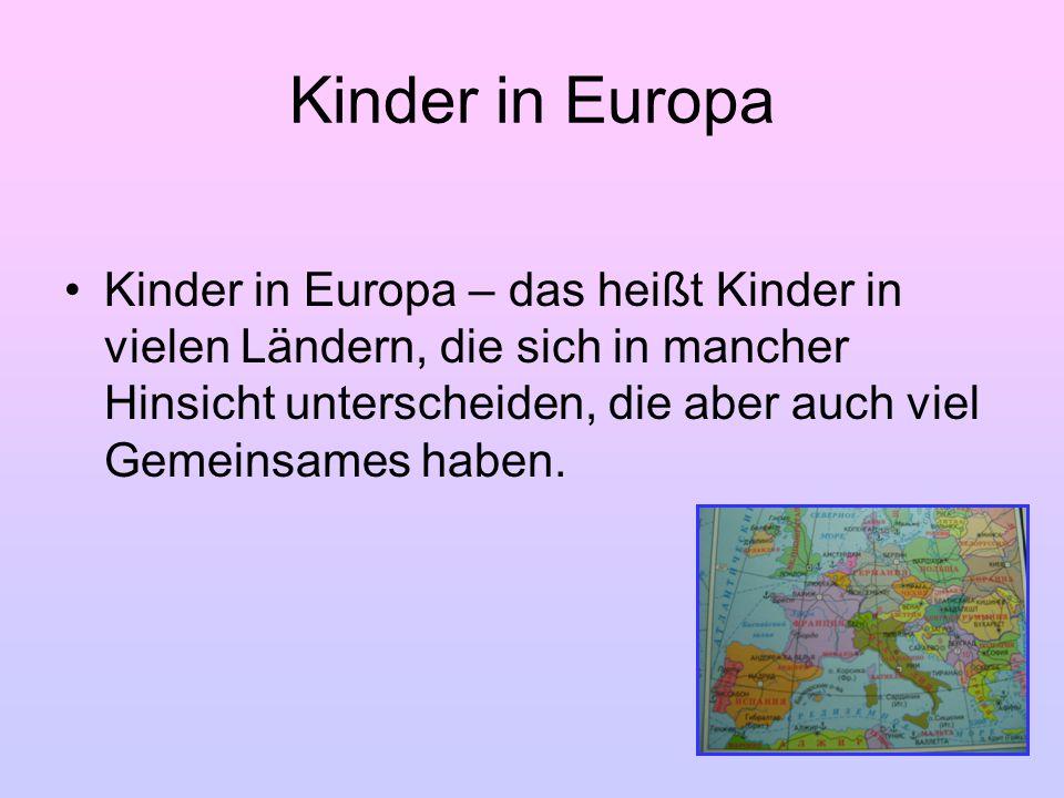 Kinder in Europa Kinder in Europa – das heißt Kinder in vielen Ländern, die sich in mancher Hinsicht unterscheiden, die aber auch viel Gemeinsames hab