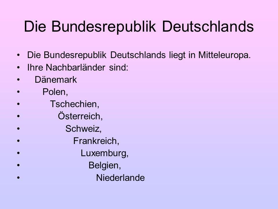 Die Bundesrepublik Deutschlands Die Bundesrepublik Deutschlands liegt in Mitteleuropa. Ihre Nachbarländer sind: Dänemark Polen, Tschechien, Österreich