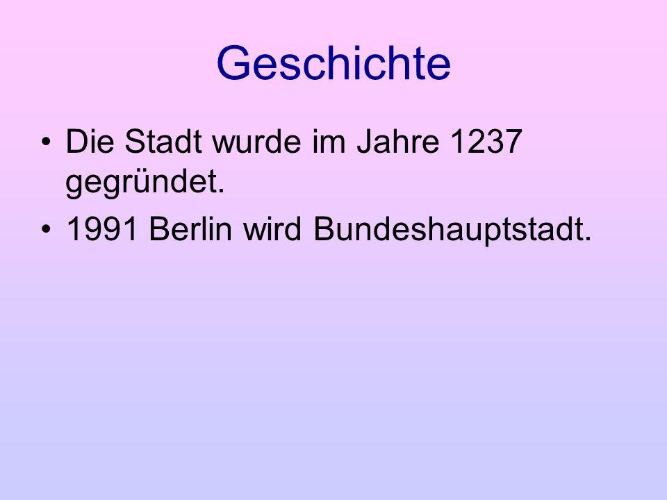 Geschichte Die Stadt wurde im Jahre 1237 gegründet. 1991 Berlin wird Bundeshauptstadt.