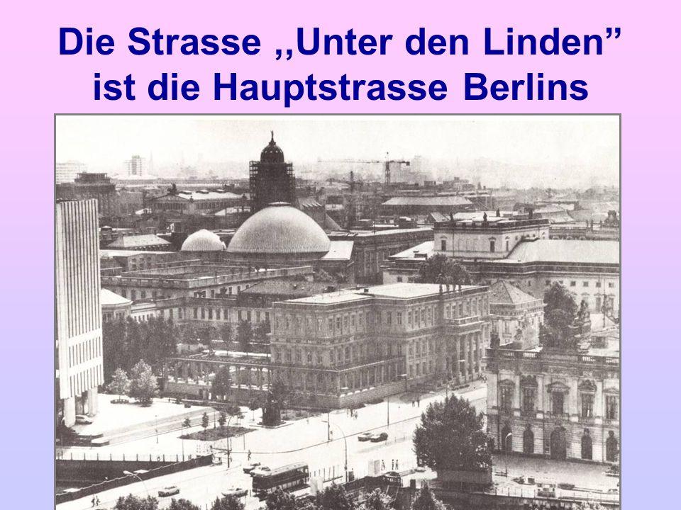 Die Strasse,,Unter den Linden ist die Hauptstrasse Berlins