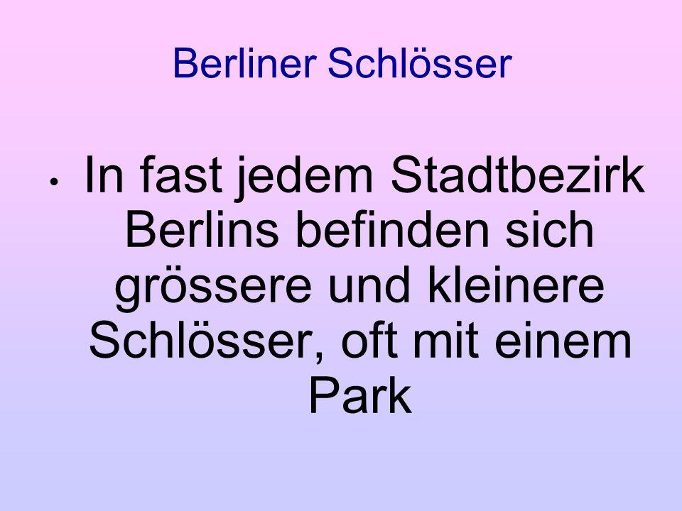 Berliner Schlösser In fast jedem Stadtbezirk Berlins befinden sich grössere und kleinere Schlösser, oft mit einem Park