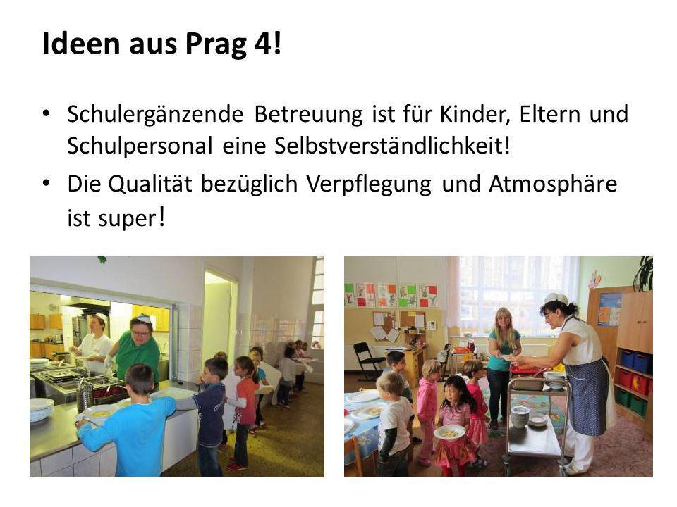 Ideen aus Prag 4! Schulergänzende Betreuung ist für Kinder, Eltern und Schulpersonal eine Selbstverständlichkeit! Die Qualität bezüglich Verpflegung u
