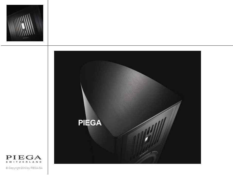 © Copyright 2010 by PIEGA SA Piega wurde 1986 von Leo Greiner und Kurt Scheuch gegründet, beschäftigt heute 20 Angestellte und arbeitet mit vielen langjährigen Partnern zusammen.