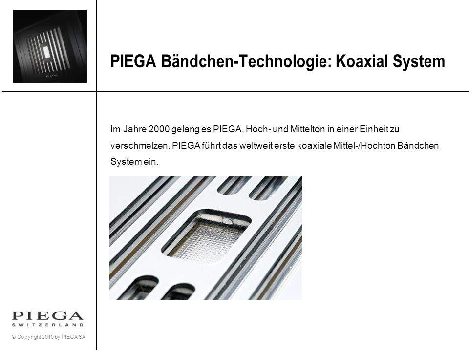 © Copyright 2010 by PIEGA SA Im Jahre 2000 gelang es PIEGA, Hoch- und Mittelton in einer Einheit zu verschmelzen. PIEGA führt das weltweit erste koaxi