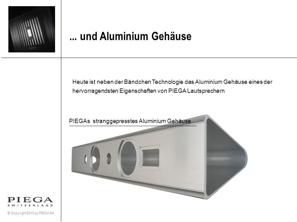 © Copyright 2010 by PIEGA SA... und Aluminium Gehäuse Heute ist neben der Bändchen Technologie das Aluminium Gehäuse eines der hervorragendsten Eigens