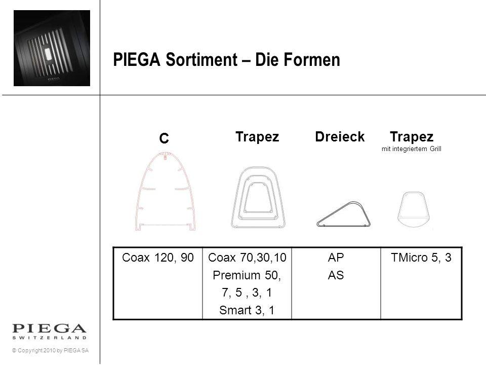© Copyright 2010 by PIEGA SA PIEGA Sortiment – Die Formen C Trapez mit integriertem Grill Dreieck Coax 120, 90Coax 70,30,10 Premium 50, 7, 5, 3, 1 Sma