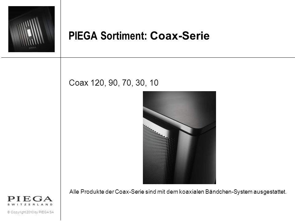 © Copyright 2010 by PIEGA SA PIEGA Sortiment: Coax-Serie Coax 120, 90, 70, 30, 10 Alle Produkte der Coax-Serie sind mit dem koaxialen Bändchen-System