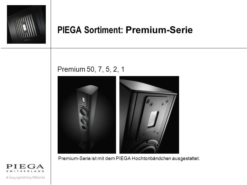© Copyright 2010 by PIEGA SA PIEGA Sortiment: Premium-Serie Premium 50, 7, 5, 2, 1 Premium-Serie ist mit dem PIEGA Hochtonbändchen ausgestattet.