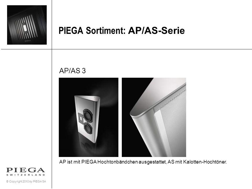 © Copyright 2010 by PIEGA SA PIEGA Sortiment: AP/AS-Serie AP/AS 3 AP ist mit PIEGA Hochtonbändchen ausgestattet, AS mit Kalotten-Hochtöner.