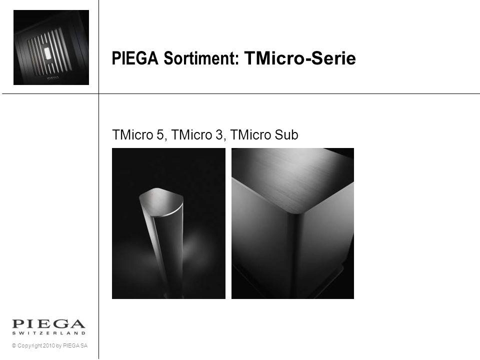 © Copyright 2010 by PIEGA SA PIEGA Sortiment: TMicro-Serie TMicro 5, TMicro 3, TMicro Sub