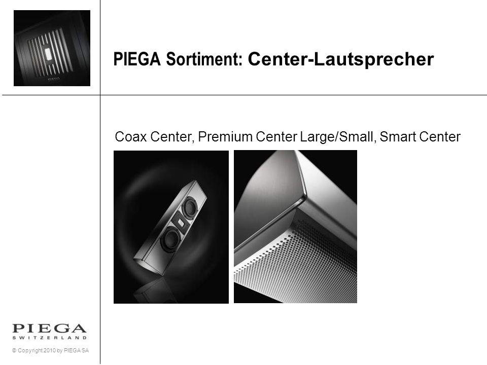 © Copyright 2010 by PIEGA SA PIEGA Sortiment: Center-Lautsprecher Coax Center, Premium Center Large/Small, Smart Center