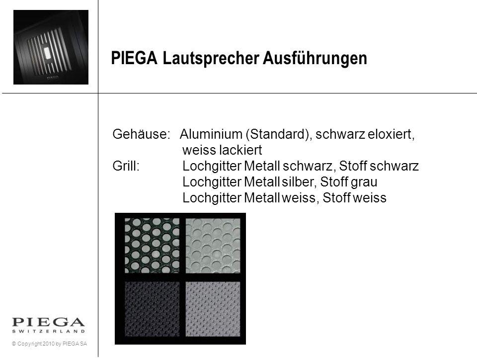 © Copyright 2010 by PIEGA SA PIEGA Lautsprecher Ausführungen Gehäuse: Aluminium (Standard), schwarz eloxiert, weiss lackiert Grill: Lochgitter Metall