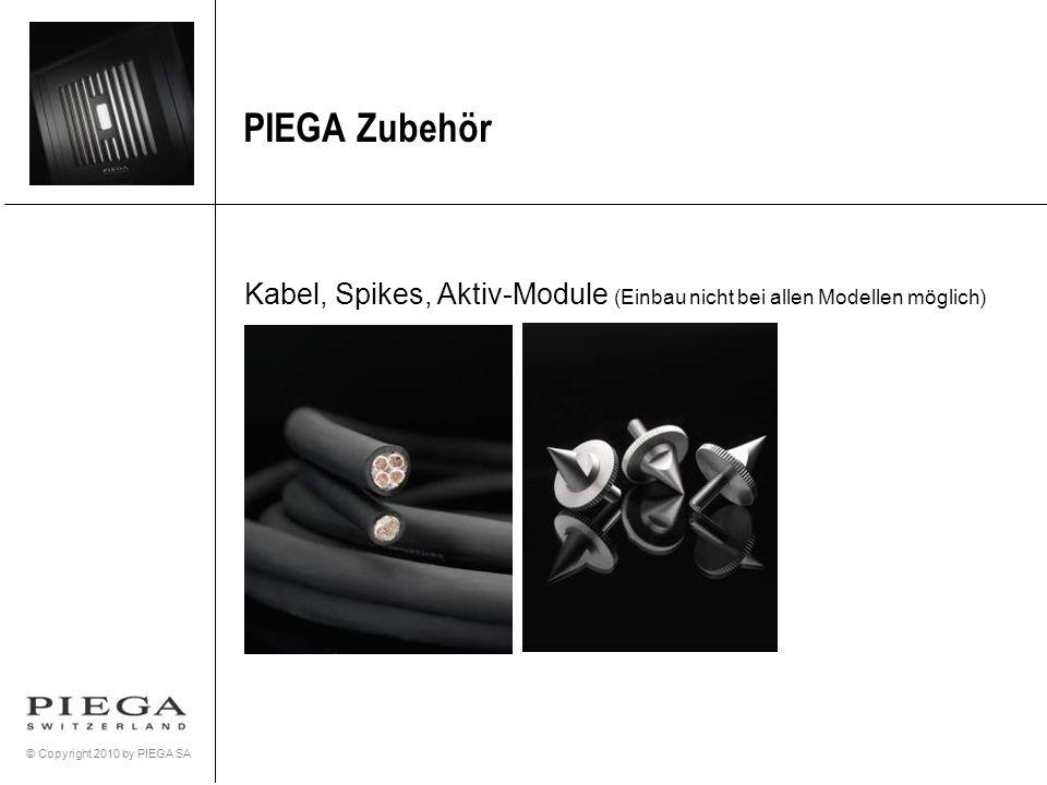 © Copyright 2010 by PIEGA SA PIEGA Zubehör Kabel, Spikes, Aktiv-Module (Einbau nicht bei allen Modellen möglich)