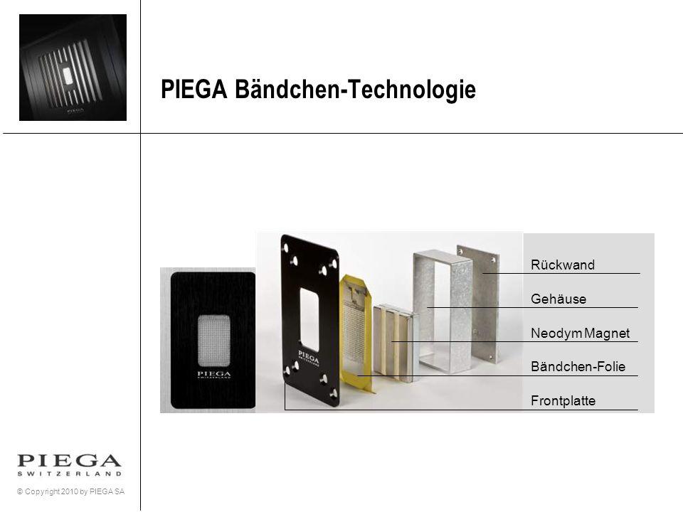 © Copyright 2010 by PIEGA SA PIEGA Bändchen-Technologie: Koaxial System Das grosse koaxiale System C1 wird im Coax 120 und im MasterONE eingesetzt, das kleine koaxiale System C2 im Coax 90, Coax 70, Coax 30 und Coax Center.