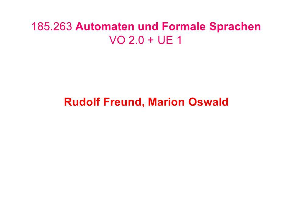 185.263 Automaten und Formale Sprachen VO 2.0 + UE 1 Rudolf Freund, Marion Oswald