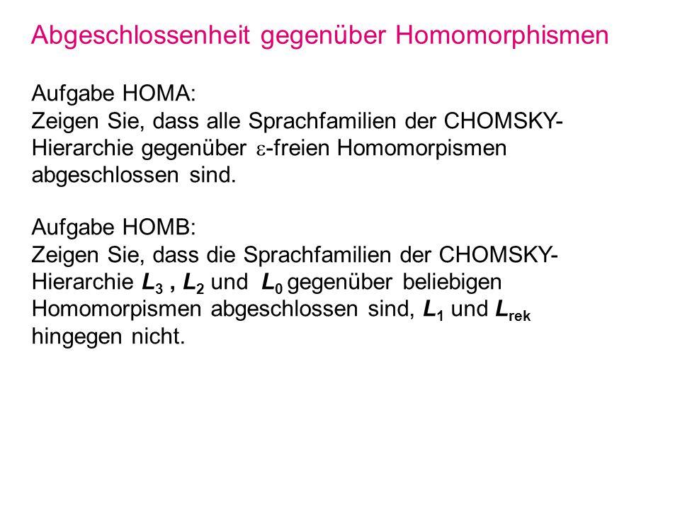 Abgeschlossenheit gegenüber Homomorphismen Aufgabe HOMA: Zeigen Sie, dass alle Sprachfamilien der CHOMSKY- Hierarchie gegenüber -freien Homomorpismen