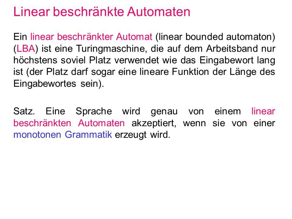 Linear beschränkte Automaten Ein linear beschränkter Automat (linear bounded automaton) (LBA) ist eine Turingmaschine, die auf dem Arbeitsband nur höc