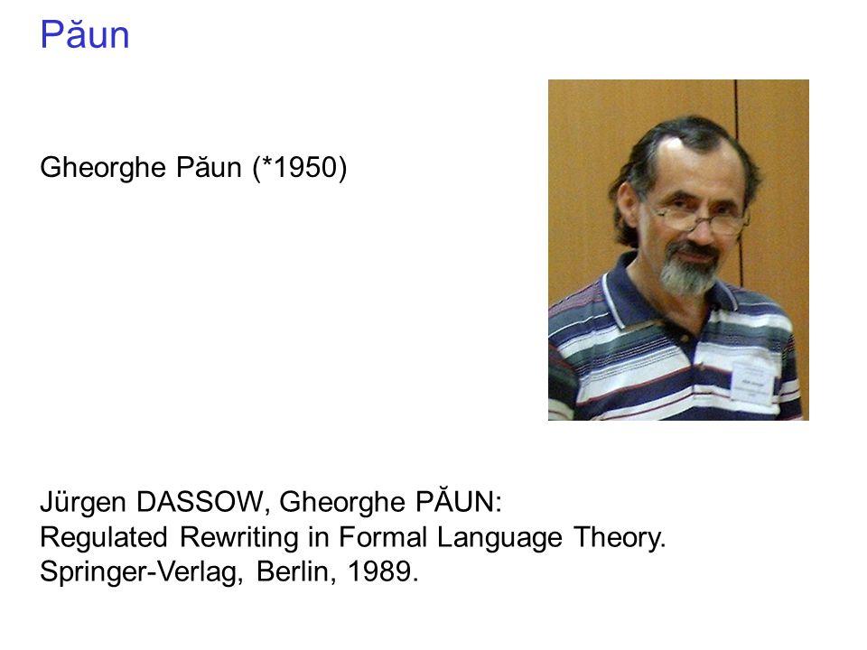 Păun Gheorghe Păun (*1950) Jürgen DASSOW, Gheorghe PĂUN: Regulated Rewriting in Formal Language Theory. Springer-Verlag, Berlin, 1989.