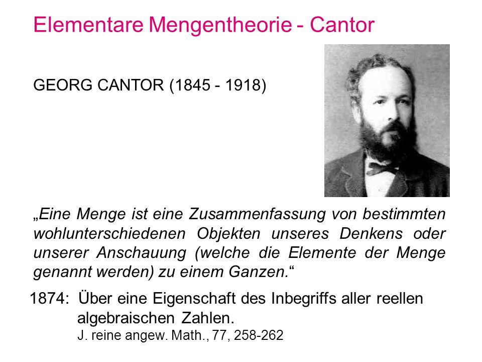 Elementare Mengentheorie - Cantor GEORG CANTOR (1845 - 1918) Eine Menge ist eine Zusammenfassung von bestimmten wohlunterschiedenen Objekten unseres D