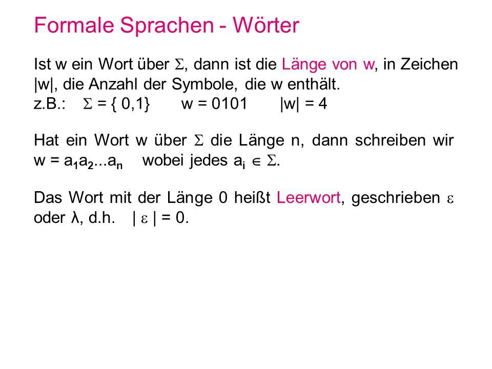 Formale Sprachen - Wörter Ist w ein Wort über, dann ist die Länge von w, in Zeichen |w|, die Anzahl der Symbole, die w enthält. z.B.: = { 0,1} w = 010