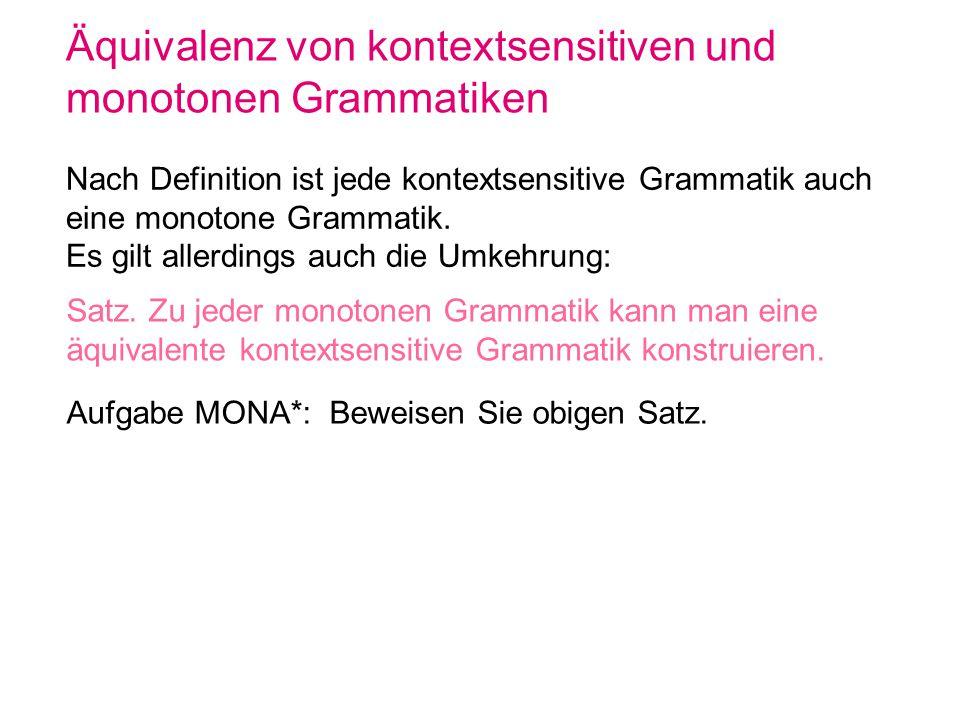 Äquivalenz von kontextsensitiven und monotonen Grammatiken Nach Definition ist jede kontextsensitive Grammatik auch eine monotone Grammatik. Es gilt a