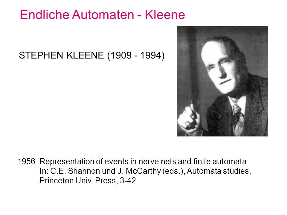 Endliche Automaten - Kleene STEPHEN KLEENE (1909 - 1994) 1956: Representation of events in nerve nets and finite automata. In: C.E. Shannon und J. McC