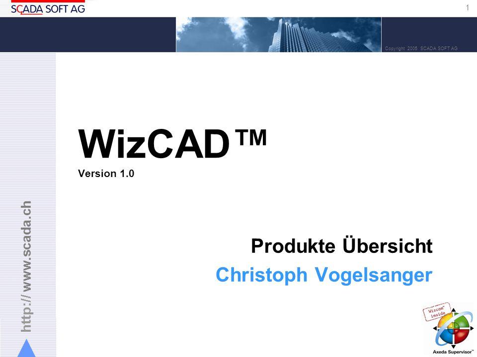 http:// www.scada.ch 1 Copyright 2005 SCADA SOFT AG WizCAD Version 1.0 Produkte Übersicht Christoph Vogelsanger