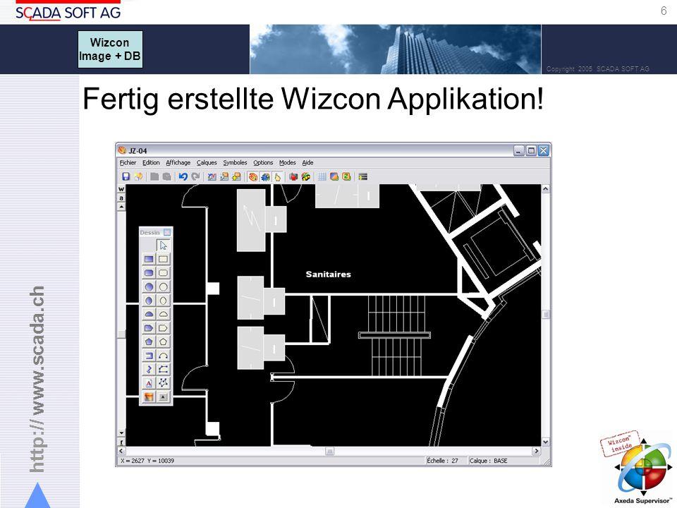 http:// www.scada.ch 6 Copyright 2005 SCADA SOFT AG Fertig erstellte Wizcon Applikation.